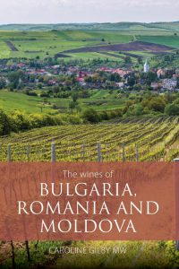 The wines of Bulgaria Romania and Moldova Caroline Gilby MW